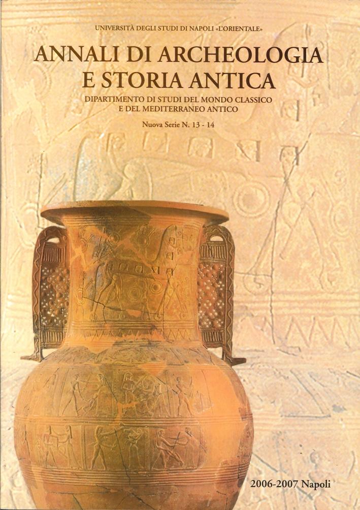 Annali di Archeologia e Storia Antica. Dipartimento di Studi del Mondo Classico e del Mediterraneo Antico. Nuova Serie. 13-14. 2006-2007