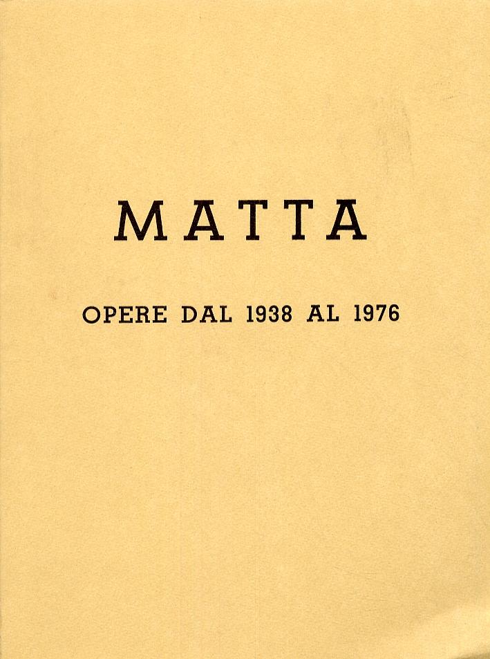 Matta. Opere dal 1938 al 1976