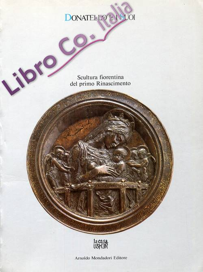 Donatello e i Suoi. Scultura Fiorentina del Primo Rinascimento