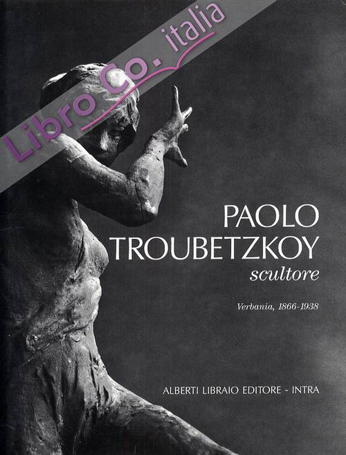 Paolo Troubetzkoy scultore (Verbania, 1866-1938). [Edizione rilegata].