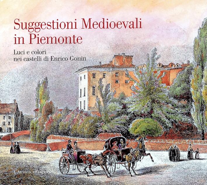Suggestioni Medioevali in Piemonte. Luci e Colori nei Castelli di Enrico Gonin