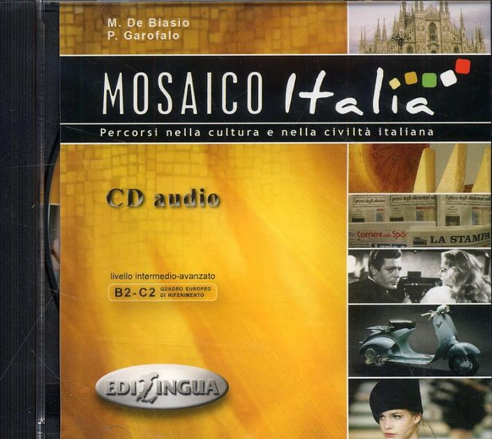 Mosaico Italia. Percorsi nella cultura e nella civiltà italiana. Livello intermedio-avanzato B2-C2. [CD audio]
