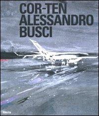 Cor-Ten. Alessandro Busci. Ediz. Italiana e Inglese