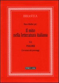 Il mito nella letteratura italiana. Vol. 5/2: Percorsi. L'avventura dei personaggi