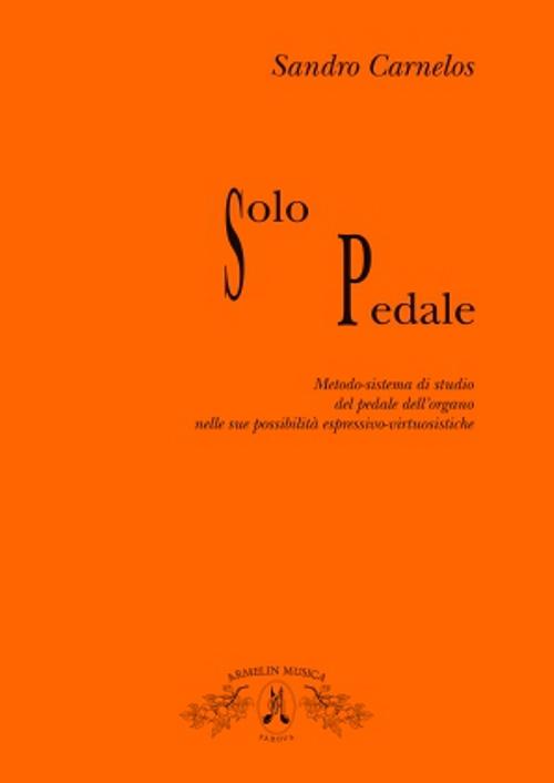 Solo pedale. Metodo-sistema di studio del pedale dell'organo nelle sue possibilità espressivo virtusistiche