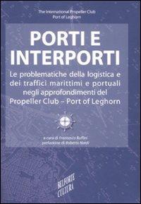Porti e interporti. Le problematiche della logistica e dei traffici marittimi e portuali negli approfondimenti del Propeller club-Port of Leghorn.