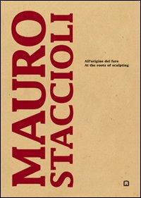 Mauro Staccioli. All'Origine del Fare. [Edizione Italiana e Inglese].