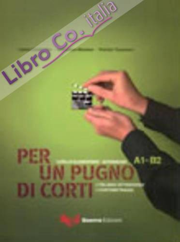 Per un Pugno di Corti. L'Italiano Attraverso i Cortometraggi. Livello Elementare-Intermedio A1-B2.
