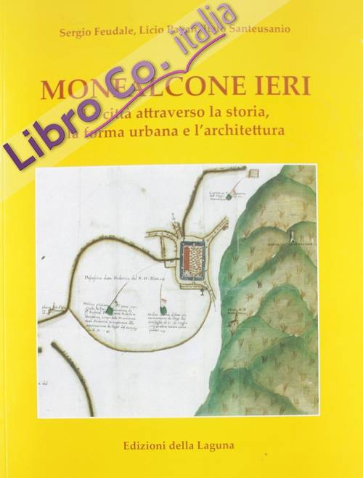 Monfalcone ieri. La città attraverso la storia, la forma urbana e l'architettura.