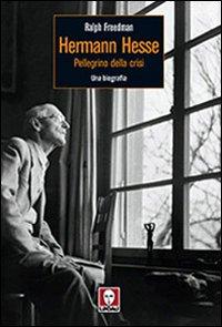 Herman Hesse. Pellegrino della crisi. Una biografia.