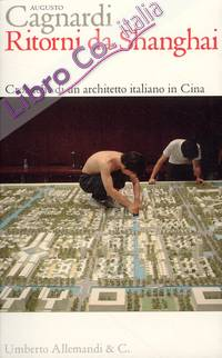 Ritorni da Shanghai. Cronache di un Architetto Italiano in Cina