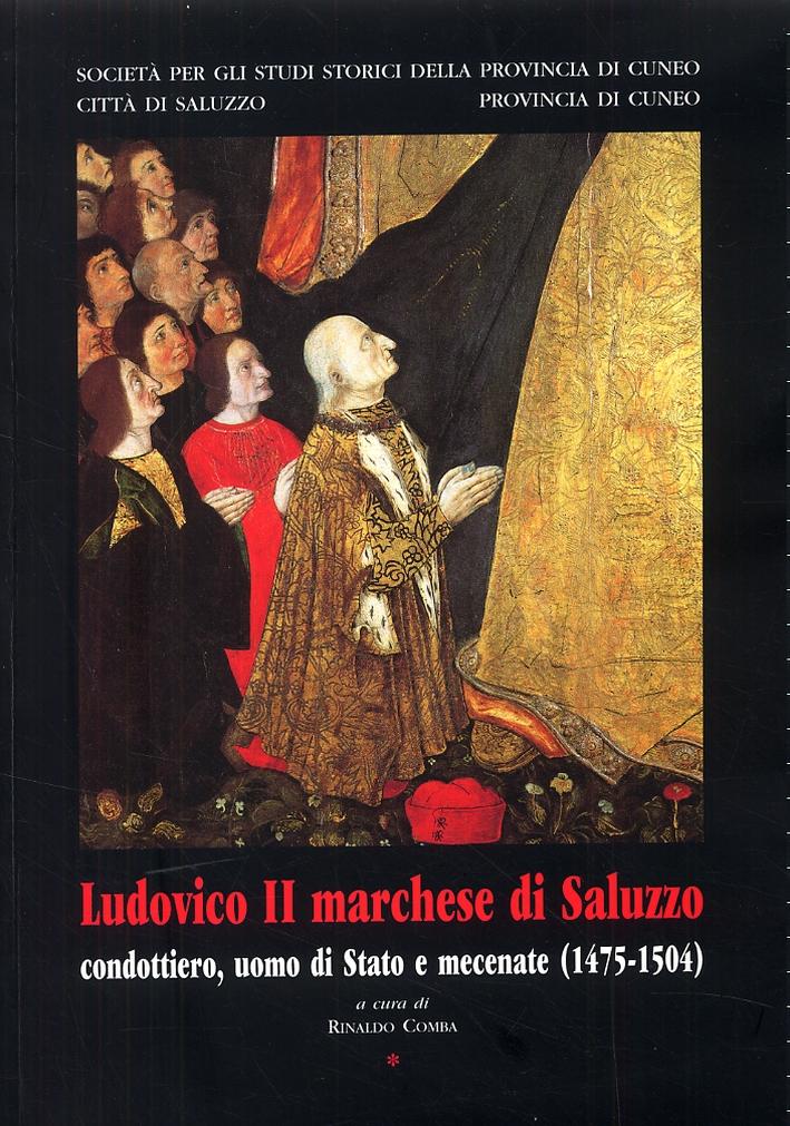 Ludovico II marchese di Saluzzo. Condottiero, uomo di Stato, mecenate (1475-1504).