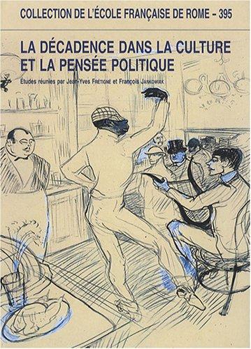 La Décadence Dans la Culture et la Pensée Politiques - Espagne, France et Italie (XVIIIe-XXe Siècle)