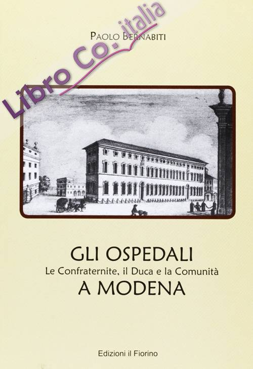 Gli ospedali a Modena. Le confraternite, il duca e la comunità a Modena.