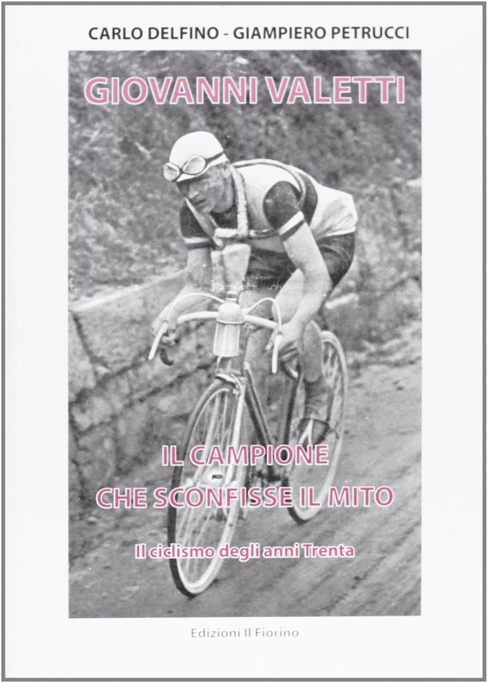 Giovanni Valetti, il campione che sconfisse il mito. Il ciclismo negli anni Trenta.