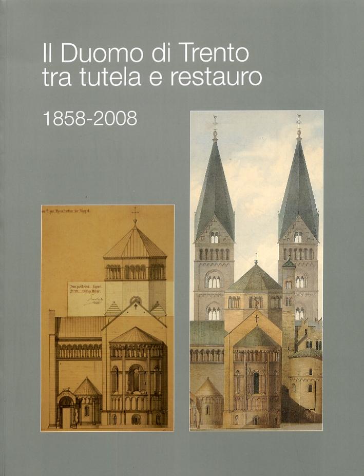 Il Duomo di Trento tra tutela e restauro 1858-2008