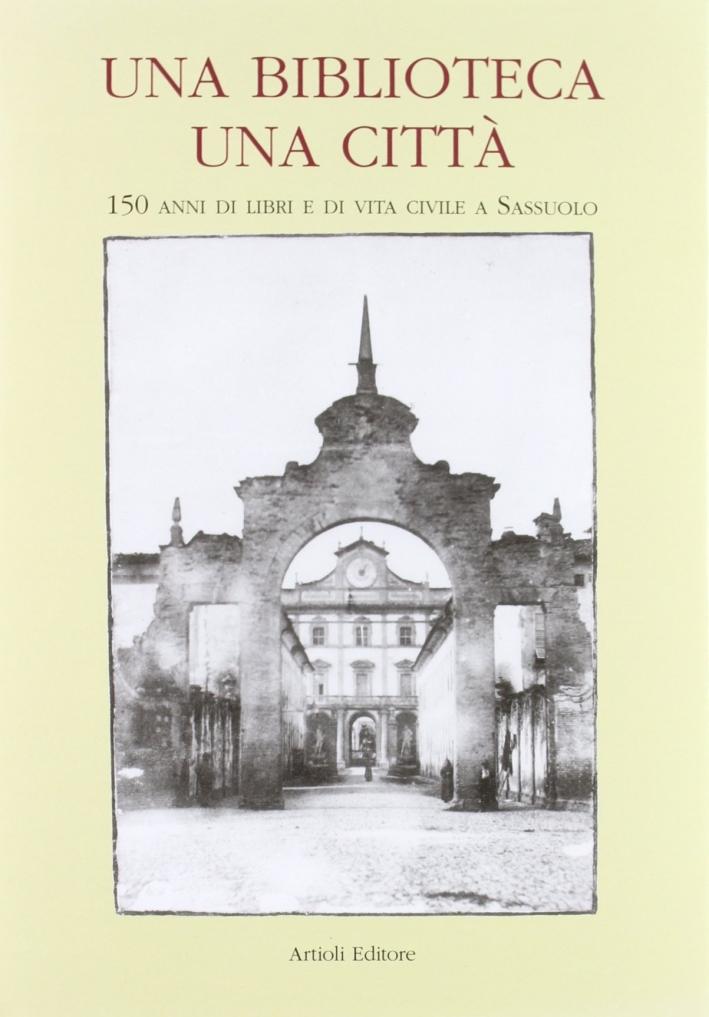 Una biblioteca una città. 150 anni di libri e di vita civile a Sassuolo