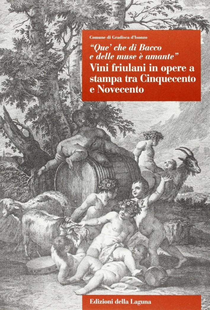 Que' che di Bacco e delle muse è amante. Vini friulani in opere a stampa tra Cinquecento e Novecento.