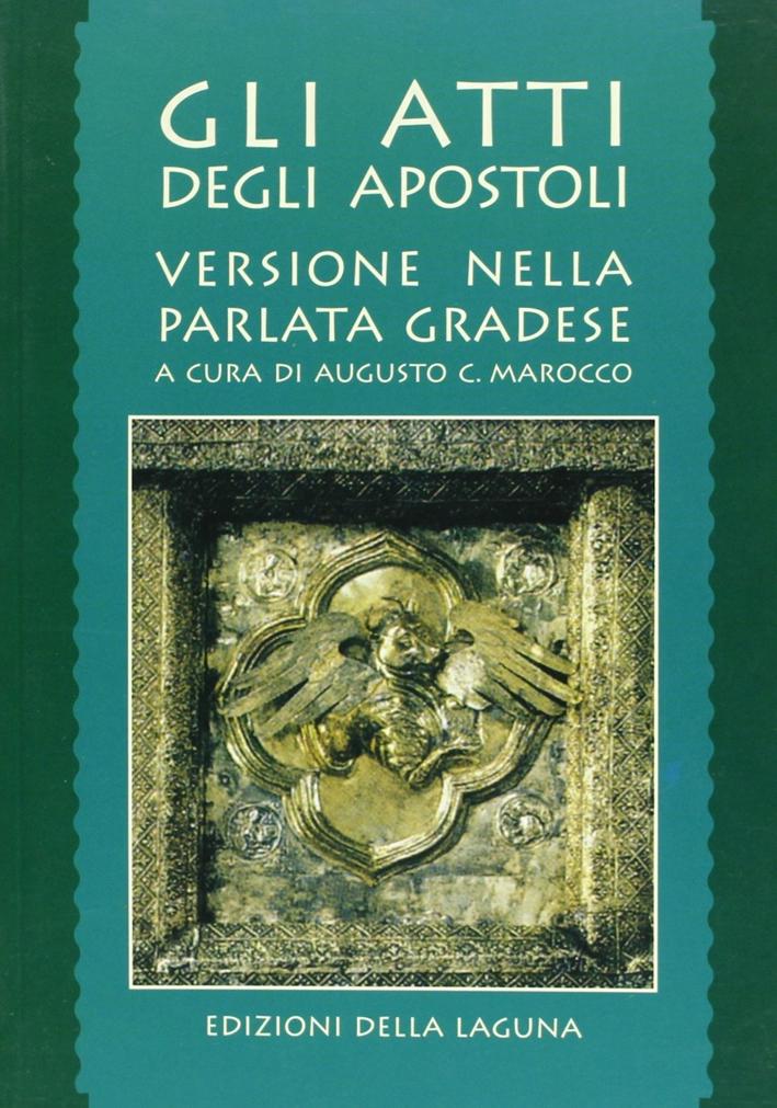 Gli atti degli Apostoli. Versione nella parlata gradese
