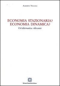 Economia stazionaria? Economia dinamica? Una alternativa rilevante