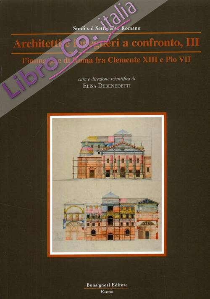 Studi sul Settecento Romano. Architetti e ingegneri a confronto. III. L'immagine di Roma fra Clemente XIII e Pio VII