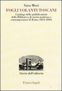 Fogli Volanti Toscani. Catalogo delle Pubblicazioni della Biblioteca di Storia Moderna e Contemporanea di Roma (1814-1849)