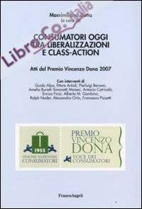 Consumatori oggi tra liberalizzazioni e class-action. Atti del Premio Vincenzo Dona 2007.