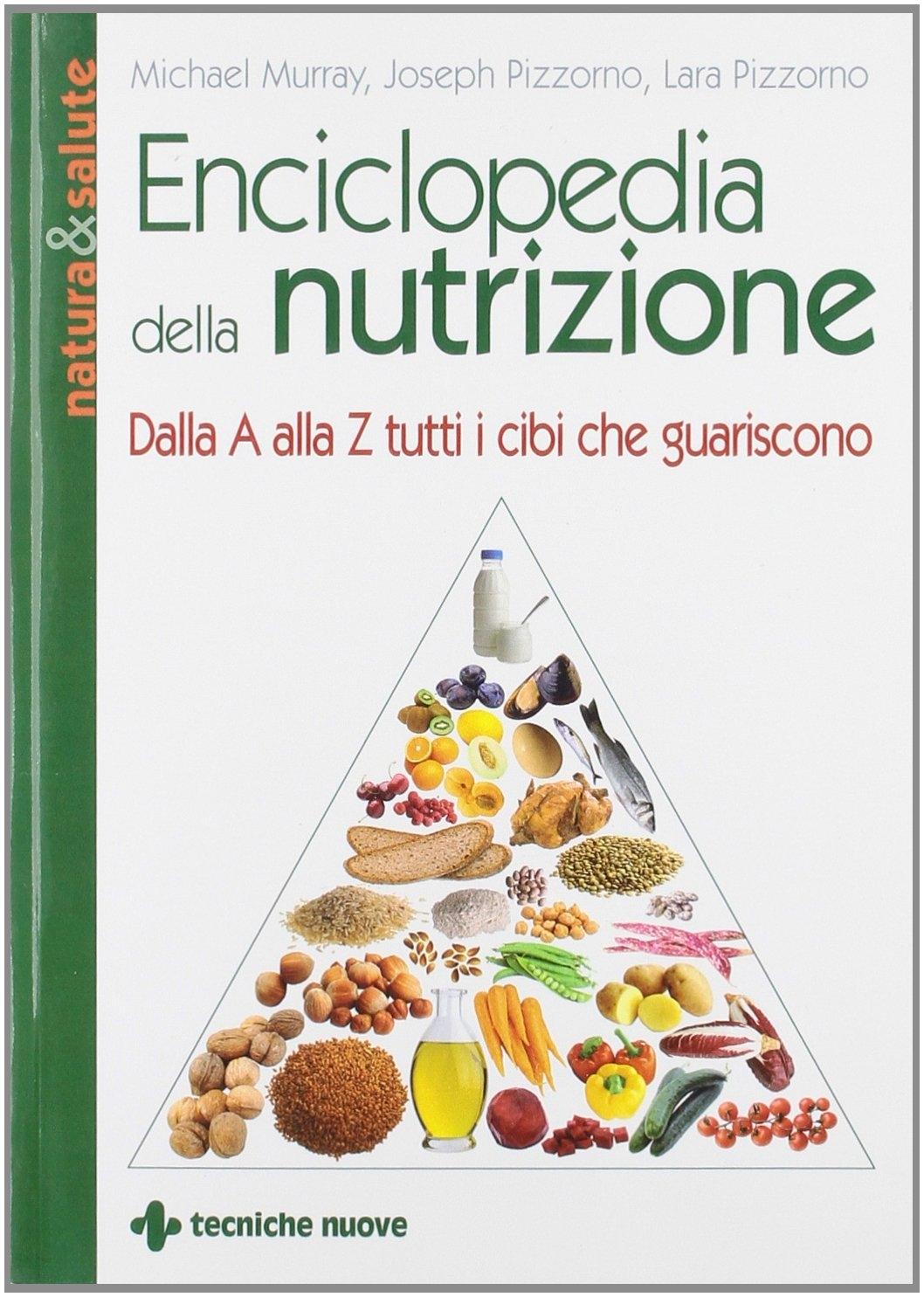 Enciclopedia della nutrizione. Dalla A alla Z tutti i cibi che guariscono