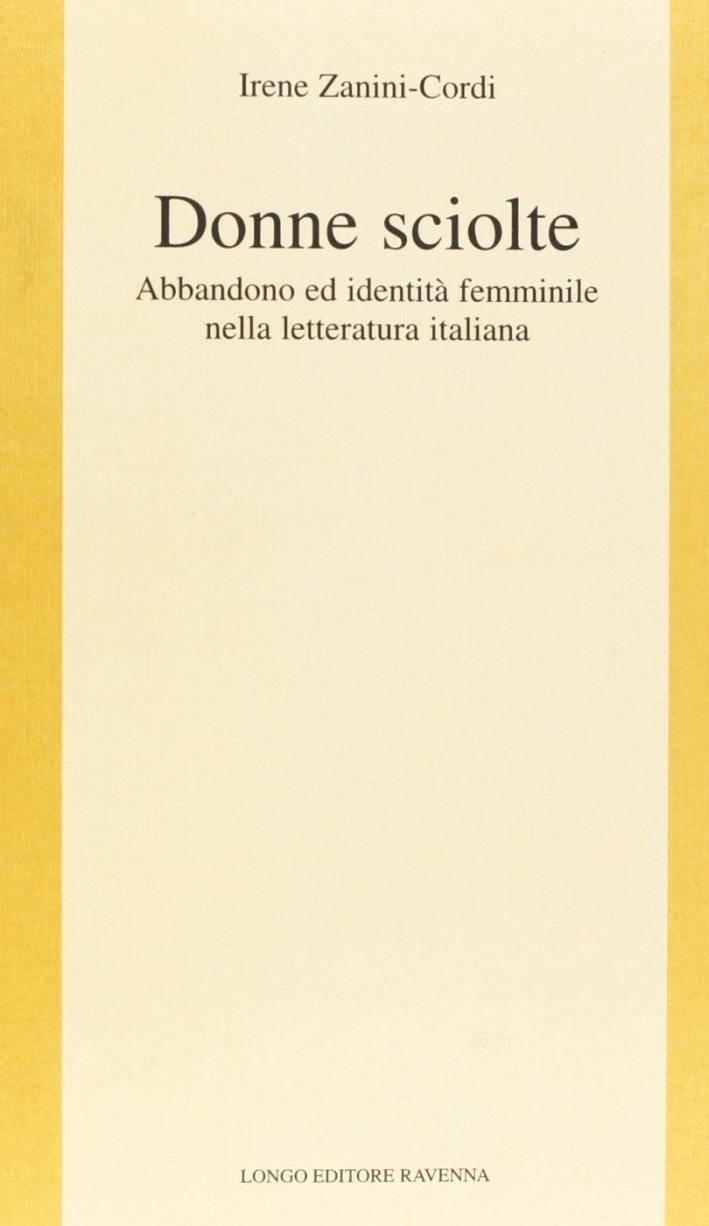 Donne sciolte. Abbandono ed identità femminile nella letteratura italiana