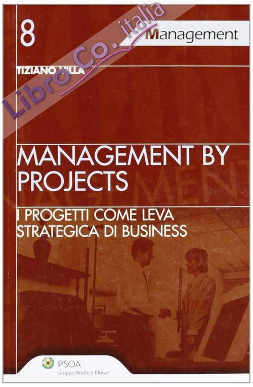 Management by projects. I progetti come leva strategica di business.