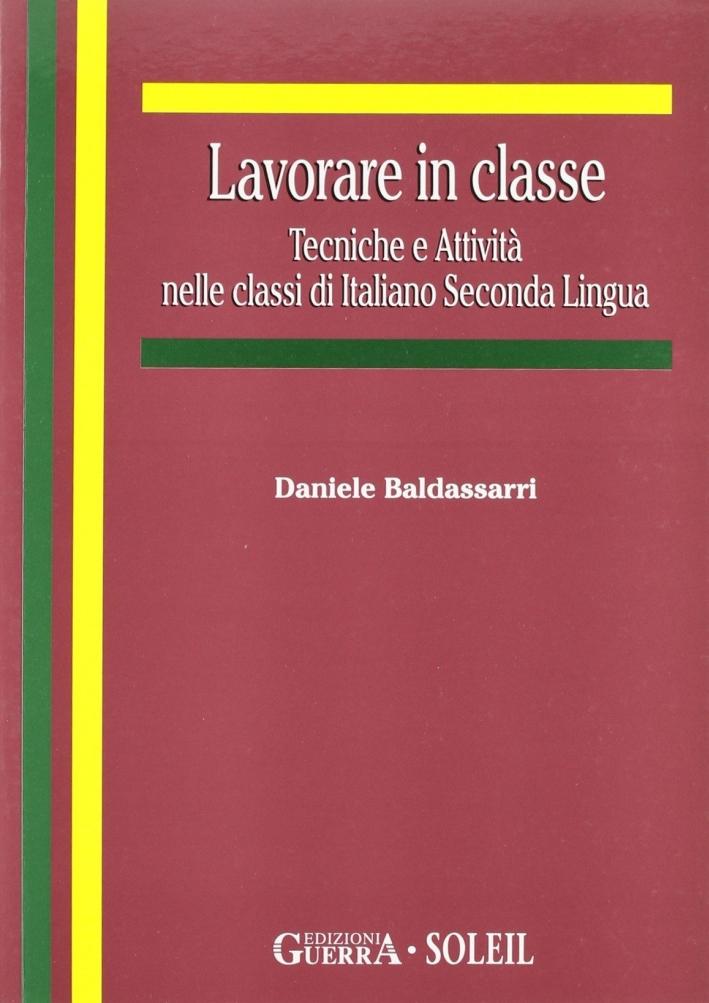 Lavorare in classe. Tecniche e attività nelle classi di italiano seconda lingua.