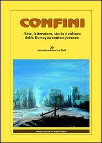 Confini. Arte e letteratura, storia e cultura della Romagna contemporanea. Vol. 30