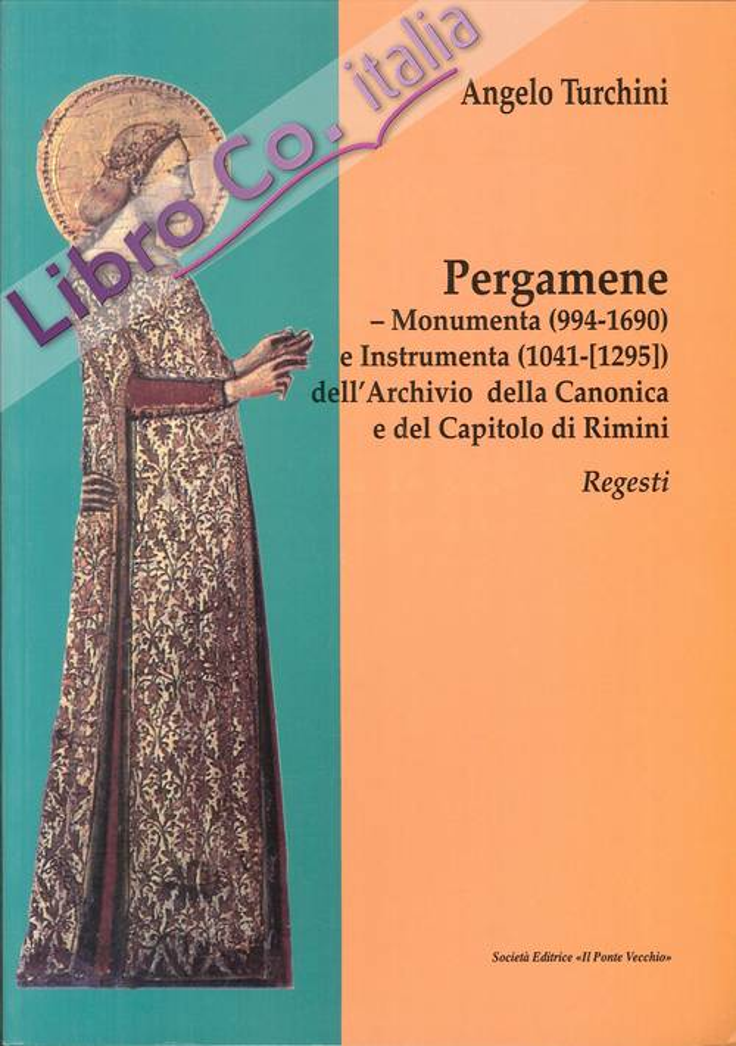 Pergamene. Monumenta (994-1690) e instrumenta (1041-[1295]) dell'archivio della canonica e del capitolo di Rimini. Regesti.
