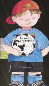 Io sono calciatore. Ediz. illustrata