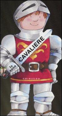 Io sono cavaliere. Ediz. illustrata