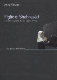 Figlie di Shehrazad. Scrittrici iraniane dal XIX secolo a oggi