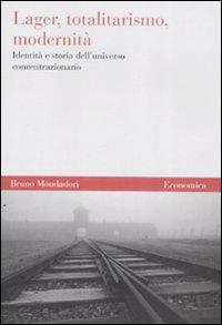 Lager, totalitarismo, modernità. Identità e storia dell'universo concentrazionario.