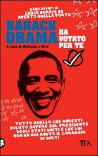 Barack Obama ha votato per te. Tutto quello che avresti voluto sapere sul presidente degli Stati Uniti e che lui non ha mai avuto il coraggio di dirti