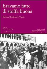 Eravamo Fatte di Stoffa Buona. Donne e Resistenza in Veneto