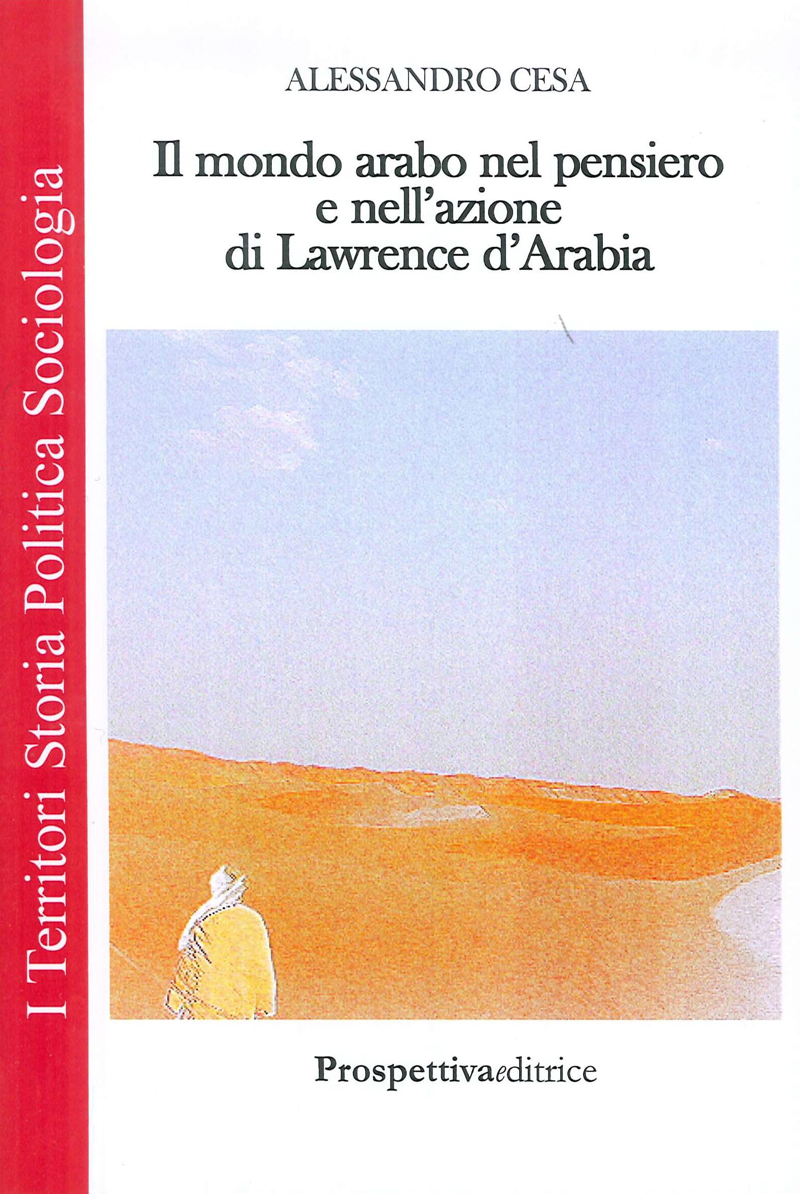 Il Mondo Arabo nel Pensiero e nell'Azione di Lawrence d'Arabia.