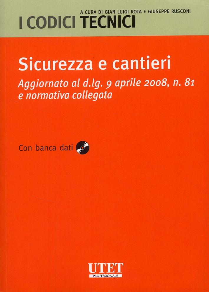 Sicurezza e cantieri. Agiornato al d.lg. 9 aprile 2008, n. 81 e normatica collegata. [Con banca dati]