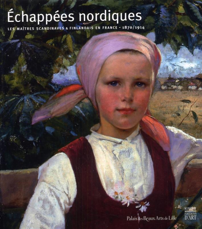 Echappées nordiques. Les maitres scandinaves & finlandais en France. 1870-1914