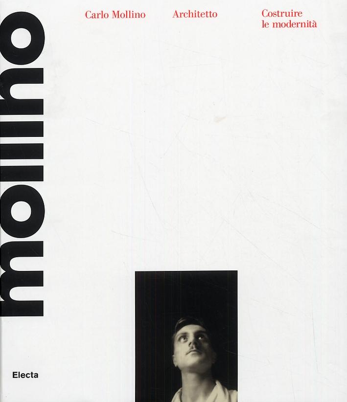 Carlo Mollino architetto 1905-1973. Costruire le modernità