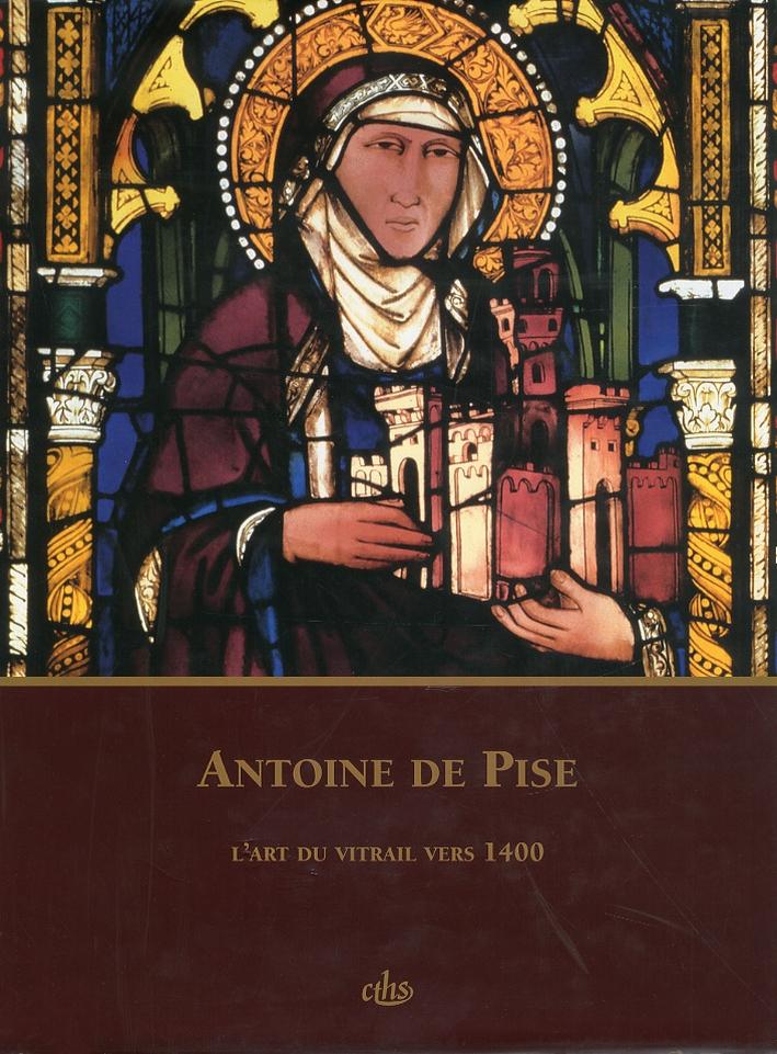 Antoine de Pise. L'Art du Vitrail Vers 1400