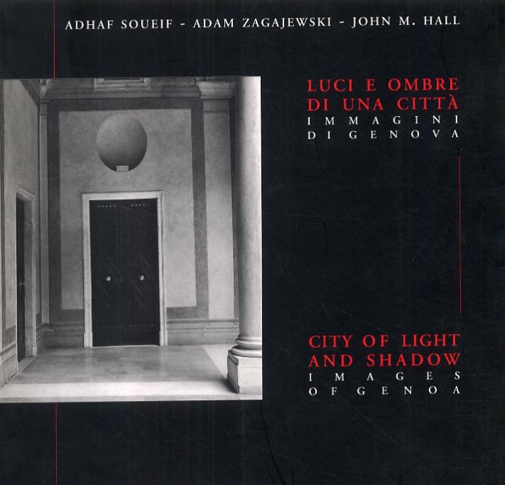 Luci e ombre di una città. Immagini di Genova. City of light and shadow. Images of Genoa