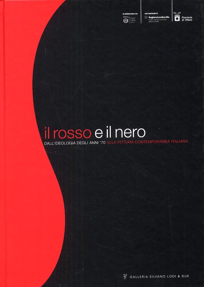 Il rosso e il nero. Dall'ideologia degli anni '70 alla pittura contemporanea italiana. [Edizione italiana e inglese].