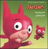 Sam Sam. Avventure Cosmiche