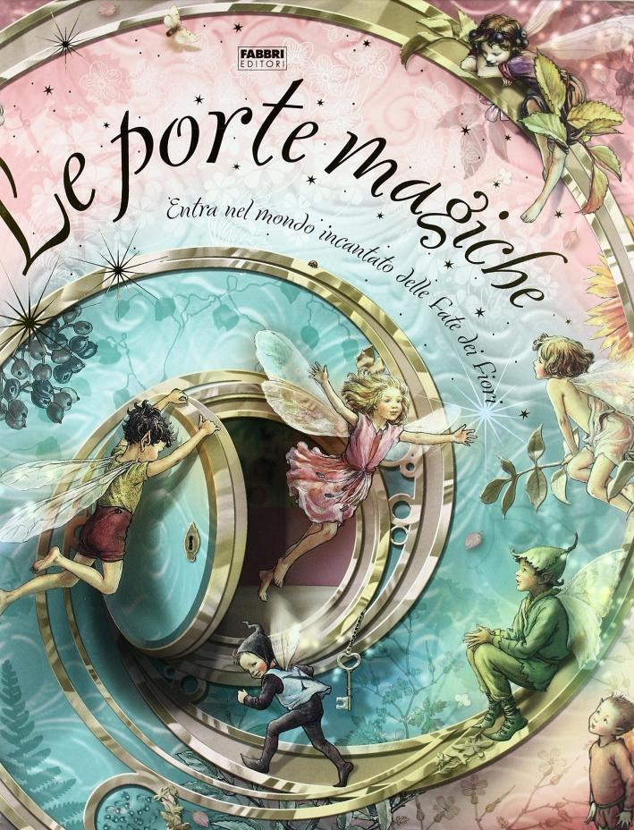Le fate dei fiori. Le porte magiche. Libro pop-up. Ediz. illustrata