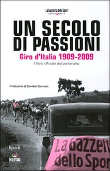 Un secolo di passioni. Giro d'Italia 1909-2009. Il libro ufficiale del centenario. Ediz. illustrata