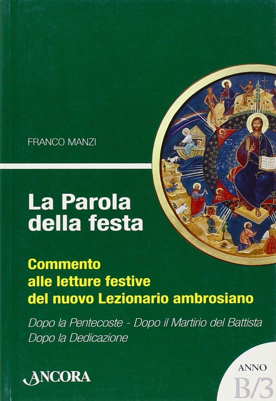 La Parola della Festa. Commento alle letture Festive del Nuovo lezionario Ambrosiano. Anno b 3